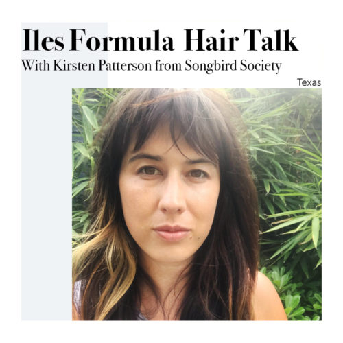 Iles_Formula_Hair_Talk_With_Kirsten_Patterson_From_Songbird_Society